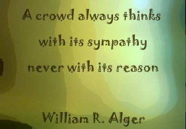 A crowd always thinks - William R Alger