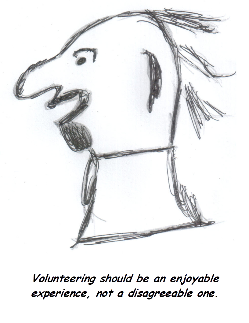Volunteering should be an enjoyable experience, not a disagreeable one.